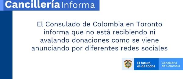 El Consulado de Colombia en Toronto informa que no está recibiendo ni avalando donaciones como se viene anunciando por diferentes redes sociales