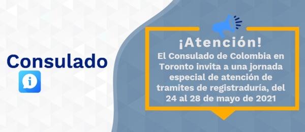 El Consulado de Colombia en Toronto invita a una jornada especial de atención de tramites de registraduría, del 24 al 28 de mayo de 2021